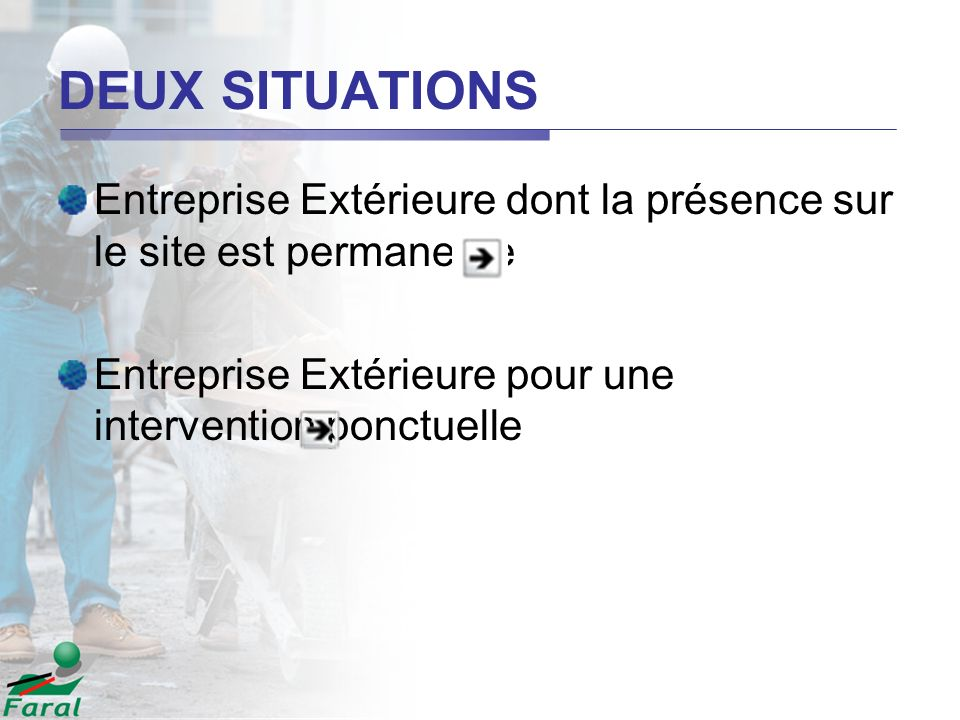 DEUX SITUATIONS Entreprise Extérieure dont la présence sur le site est permanente.