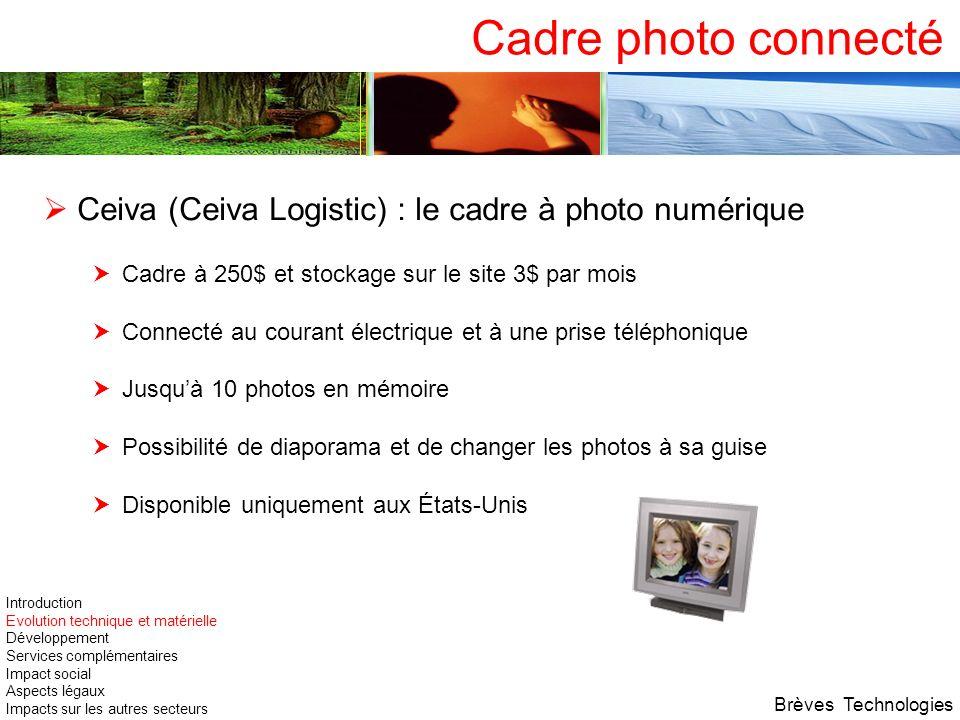 Cadre photo connectéCeiva (Ceiva Logistic) : le cadre à photo numérique. Cadre à 250$ et stockage sur le site 3$ par mois.