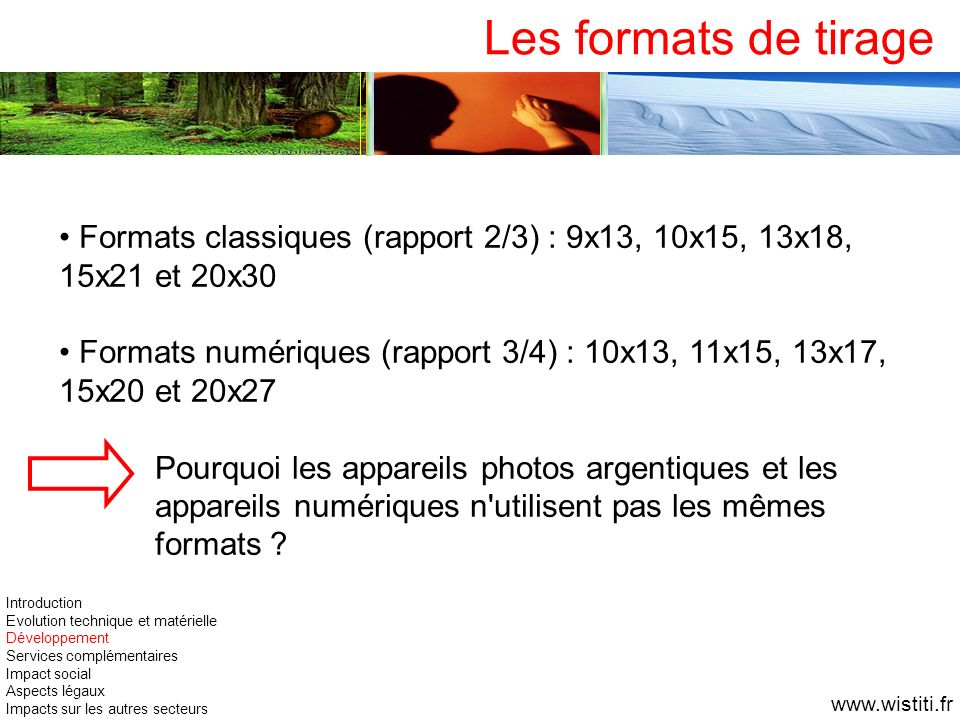 Les formats de tirage Formats classiques (rapport 2/3) : 9x13, 10x15, 13x18, 15x21 et 20x30.