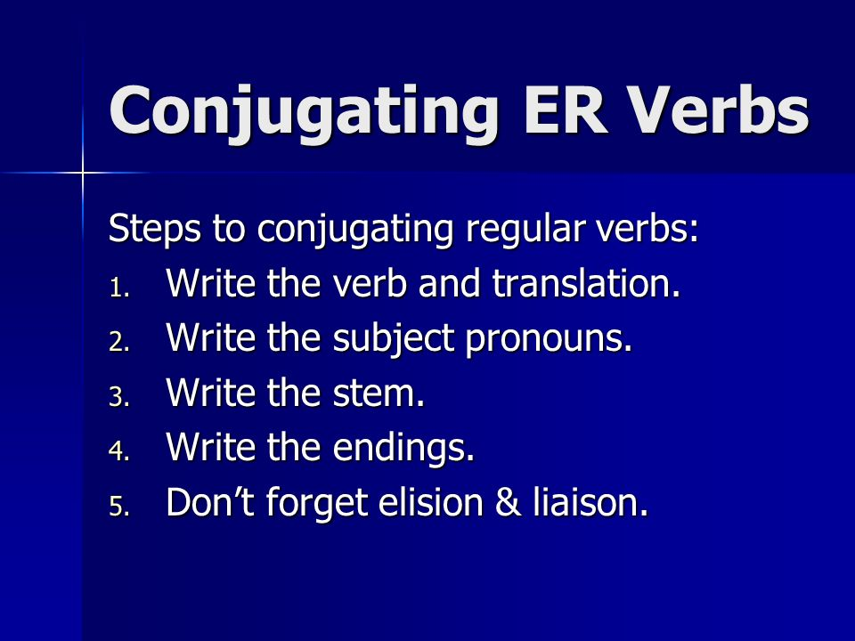 Conjugating ER Verbs Steps to conjugating regular verbs: