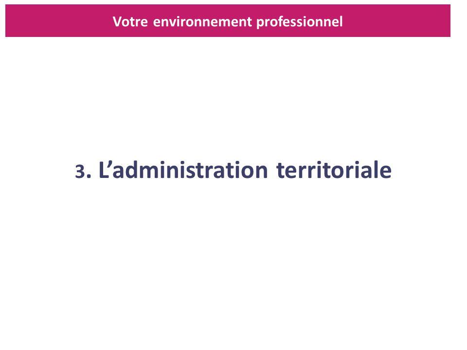 Votre environnement professionnel 3. L'administration territoriale