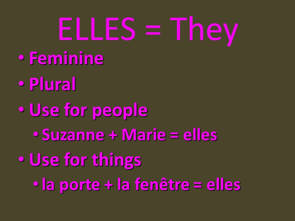 ELLES = They Feminine Plural Use for people Use for things