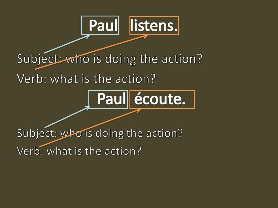 Paul listens. Paul écoute.