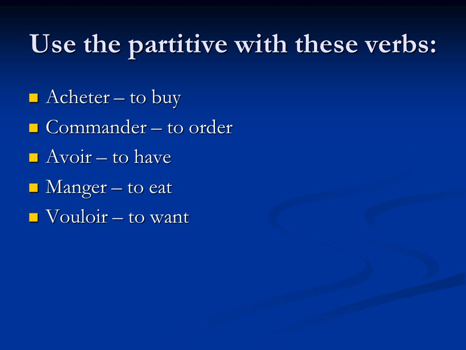 Use the partitive with these verbs: