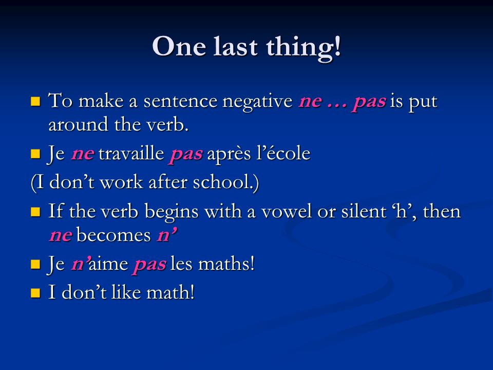 One last thing! To make a sentence negative ne … pas is put around the verb. Je ne travaille pas après l'école.