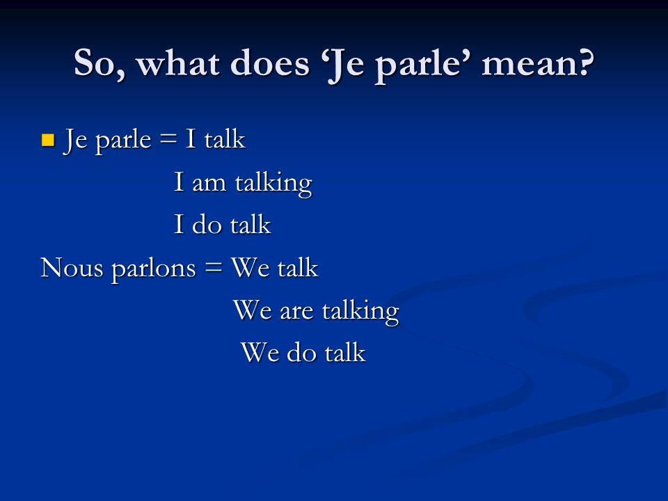 So, what does 'Je parle' mean