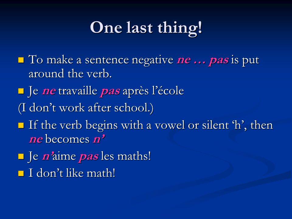 One last thing!To make a sentence negative ne … pas is put around the verb. Je ne travaille pas après l'école.