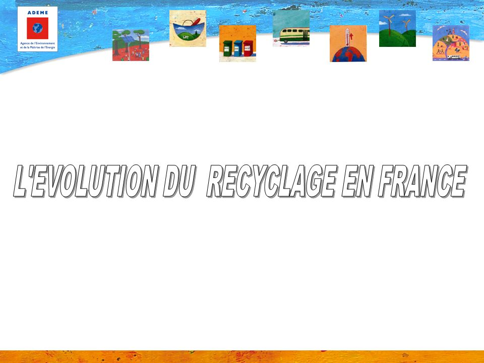 L EVOLUTION DU RECYCLAGE EN FRANCE