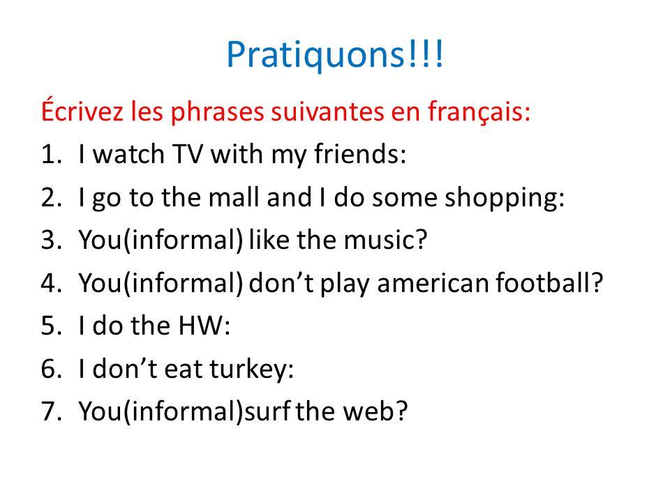 Pratiquons!!! Écrivez les phrases suivantes en français: