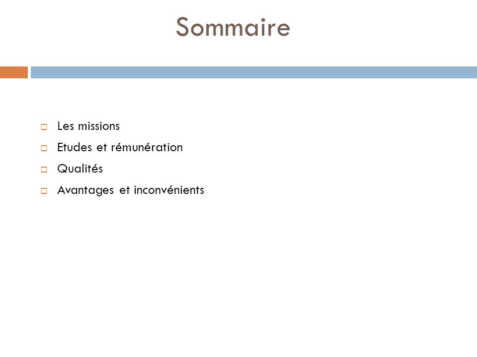 Sommaire Les missions Etudes et rémunération Qualités