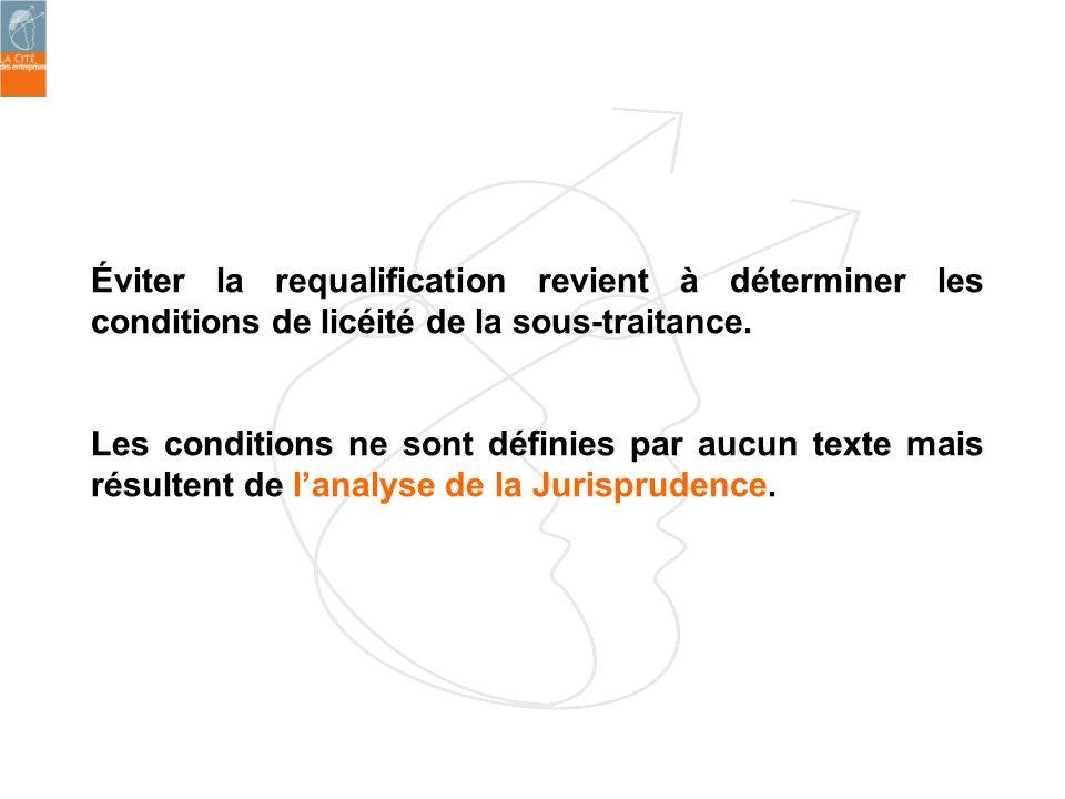 Éviter la requalification revient à déterminer les conditions de licéité de la sous-traitance.