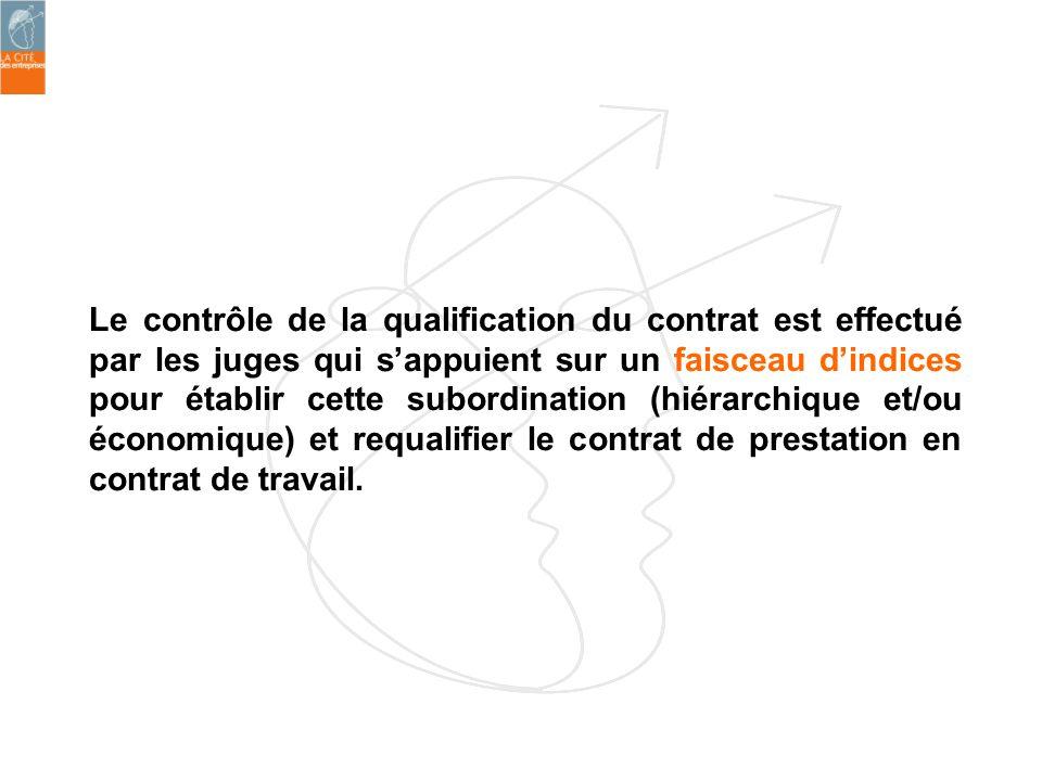 Le contrôle de la qualification du contrat est effectué par les juges qui s'appuient sur un faisceau d'indices pour établir cette subordination (hiérarchique et/ou économique) et requalifier le contrat de prestation en contrat de travail.