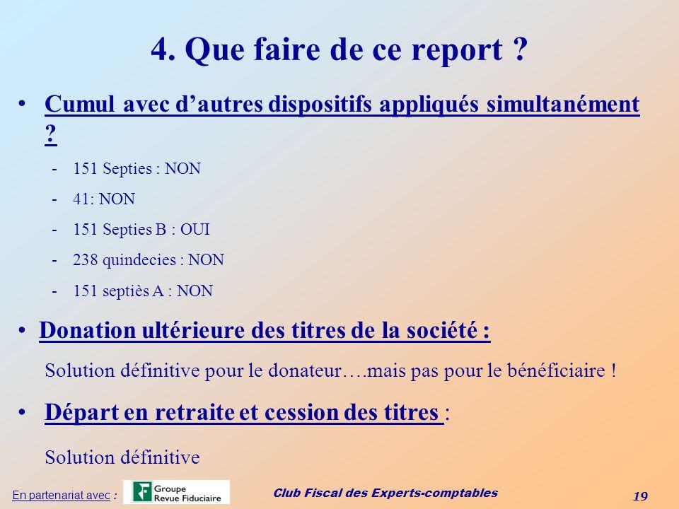 4. Que faire de ce report Cumul avec d'autres dispositifs appliqués simultanément 151 Septies : NON.