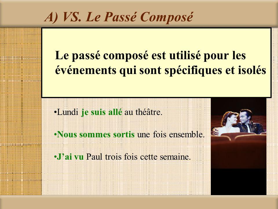 A) VS. Le Passé Composé Le passé composé est utilisé pour les événements qui sont spécifiques et isolés.