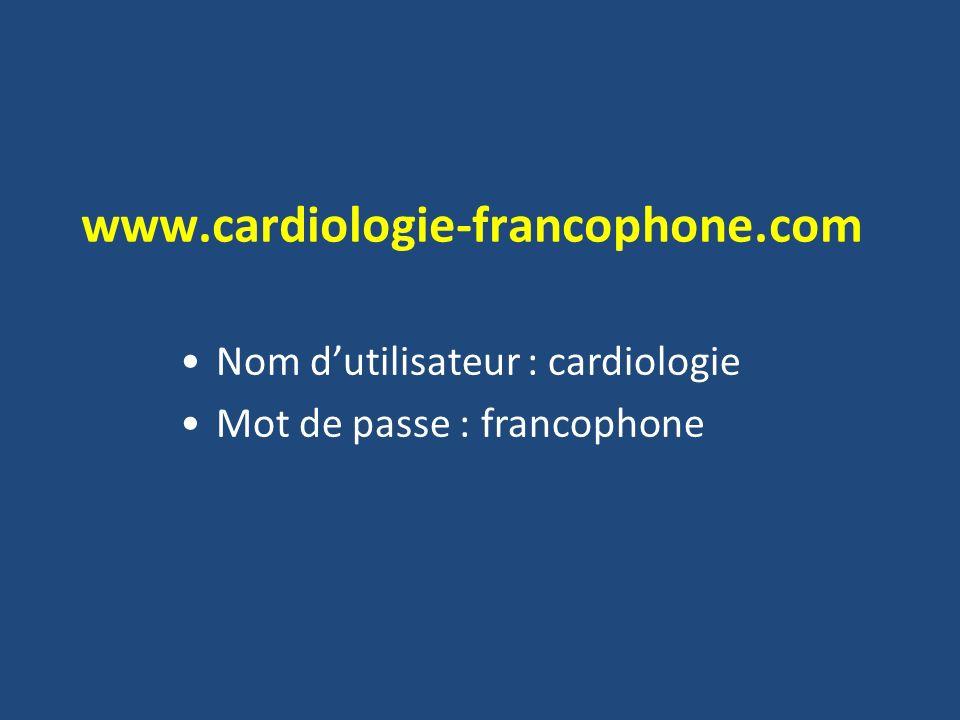 www.cardiologie-francophone.com Nom d'utilisateur : cardiologie