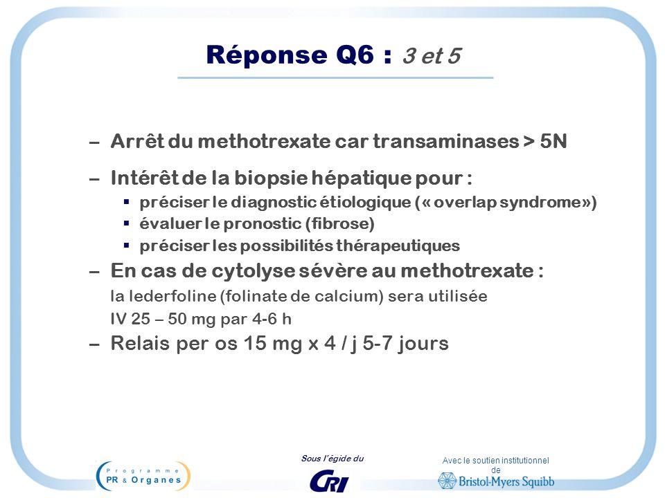 Réponse Q6 : 3 et 5 Arrêt du methotrexate car transaminases > 5N