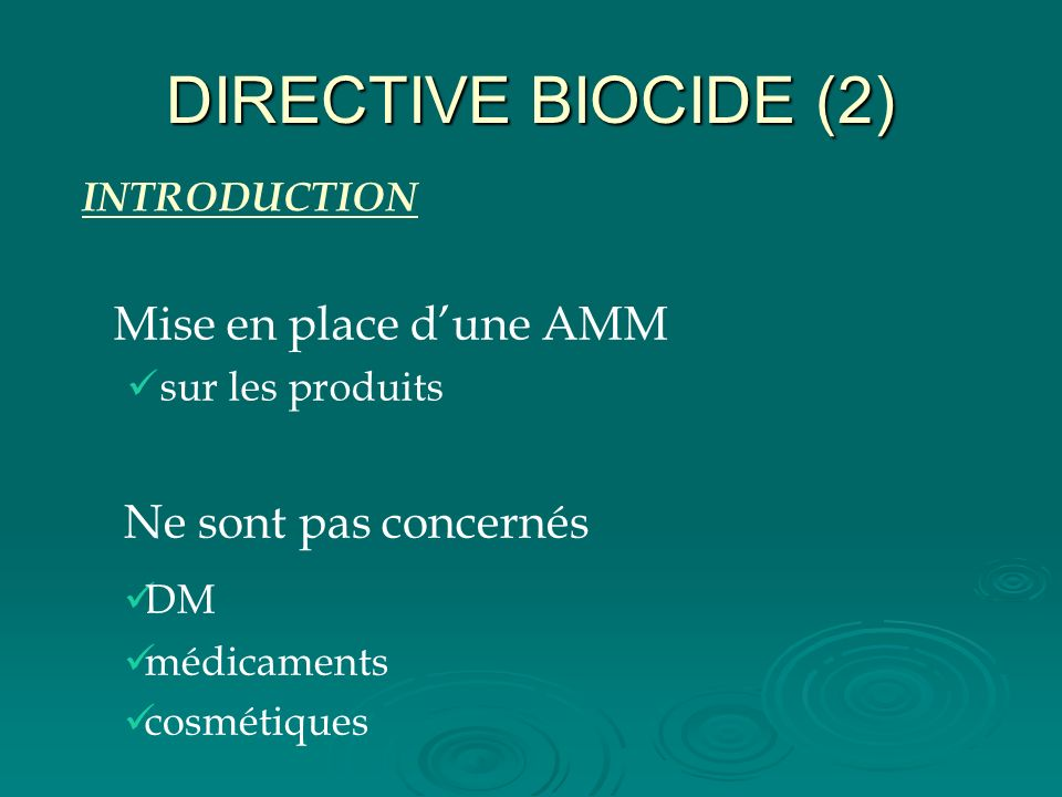 DIRECTIVE BIOCIDE (2) Ne sont pas concernés INTRODUCTION