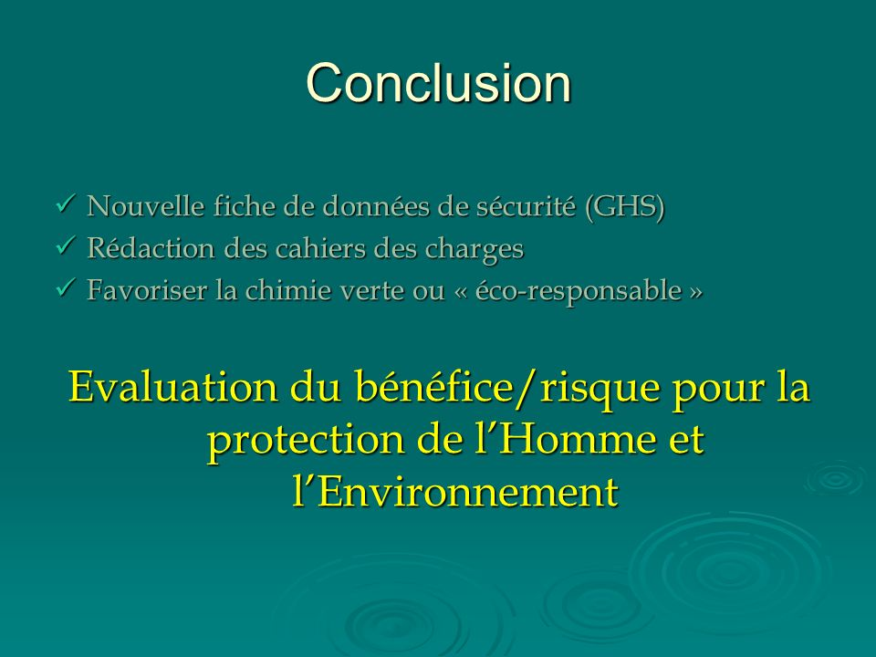 ConclusionNouvelle fiche de données de sécurité (GHS) Rédaction des cahiers des charges. Favoriser la chimie verte ou « éco-responsable »