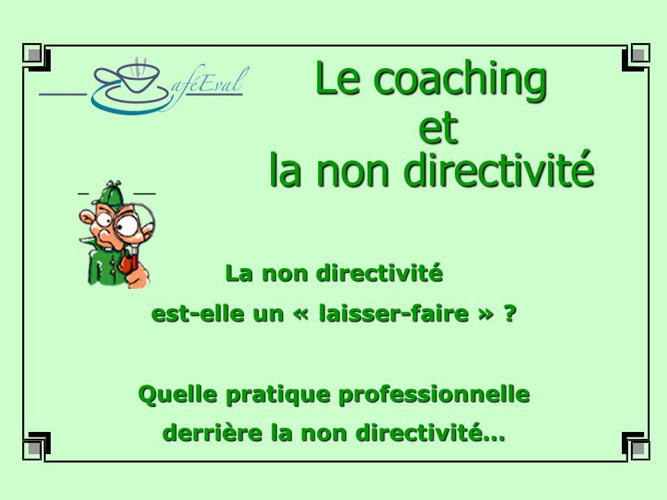 Le coaching et la non directivité La non directivité