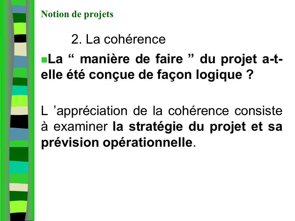 Notion de projets 2. La cohérence. La manière de faire du projet a-t- elle été conçue de façon logique
