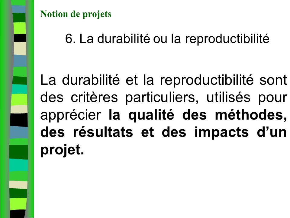 Notion de projets 6. La durabilité ou la reproductibilité.