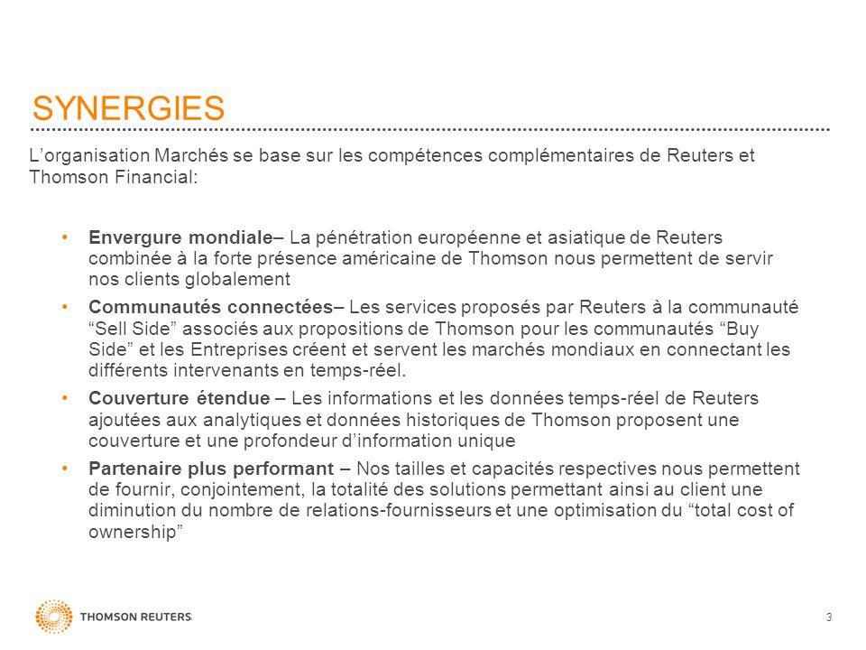 SYNERGIES L'organisation Marchés se base sur les compétences complémentaires de Reuters et Thomson Financial: