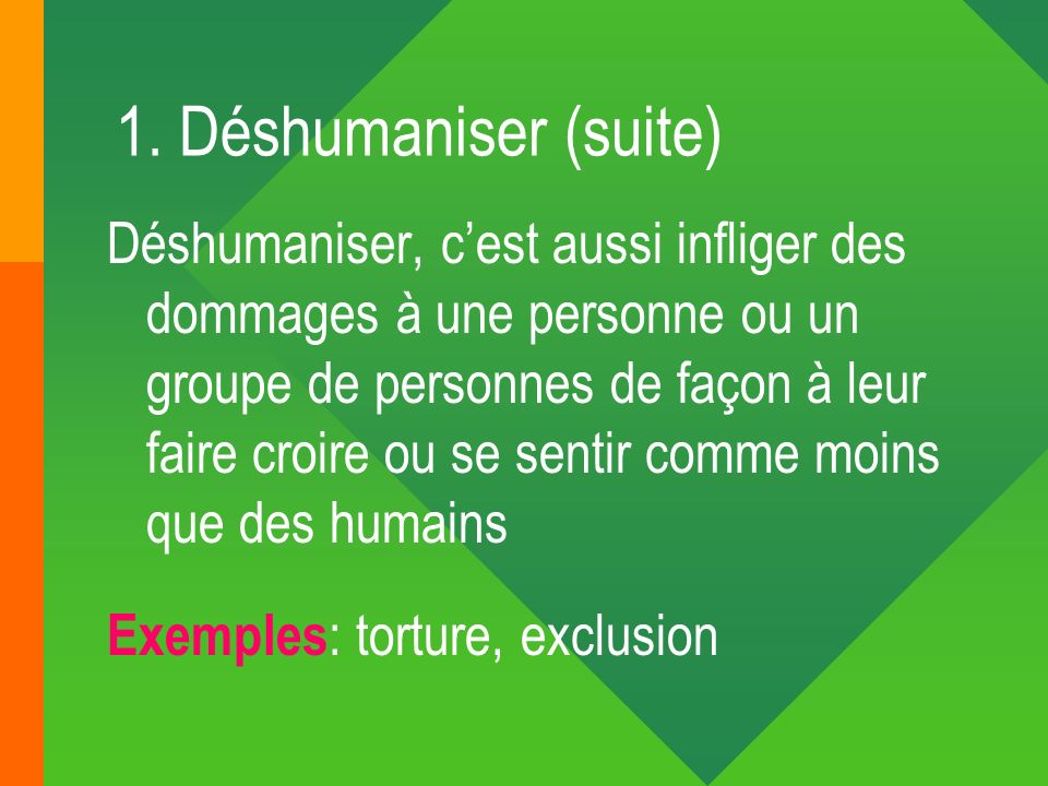 1. Déshumaniser (suite)
