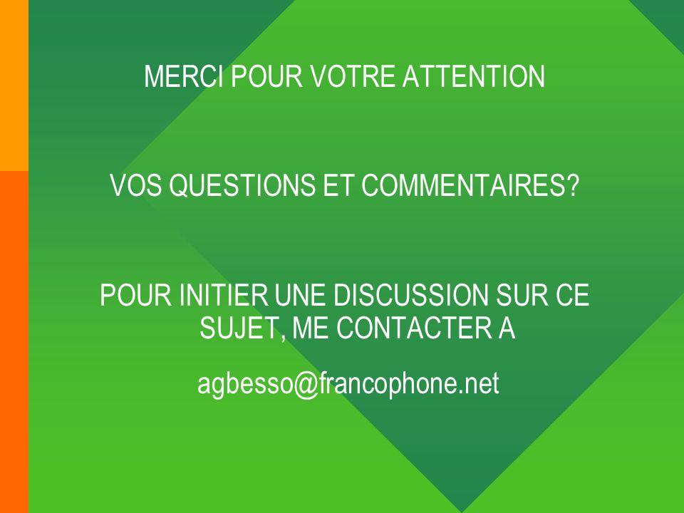MERCI POUR VOTRE ATTENTION VOS QUESTIONS ET COMMENTAIRES