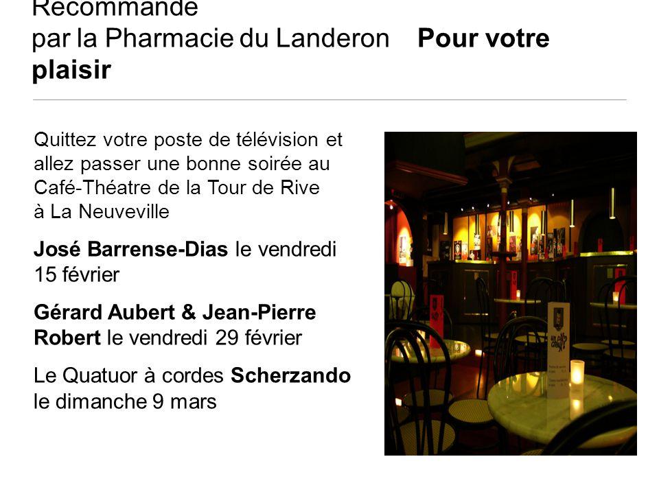 Recommandé par la Pharmacie du Landeron Pour votre plaisir
