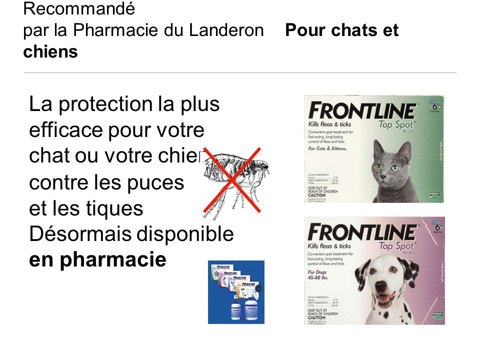 Recommandé par la Pharmacie du Landeron Pour chats et chiens