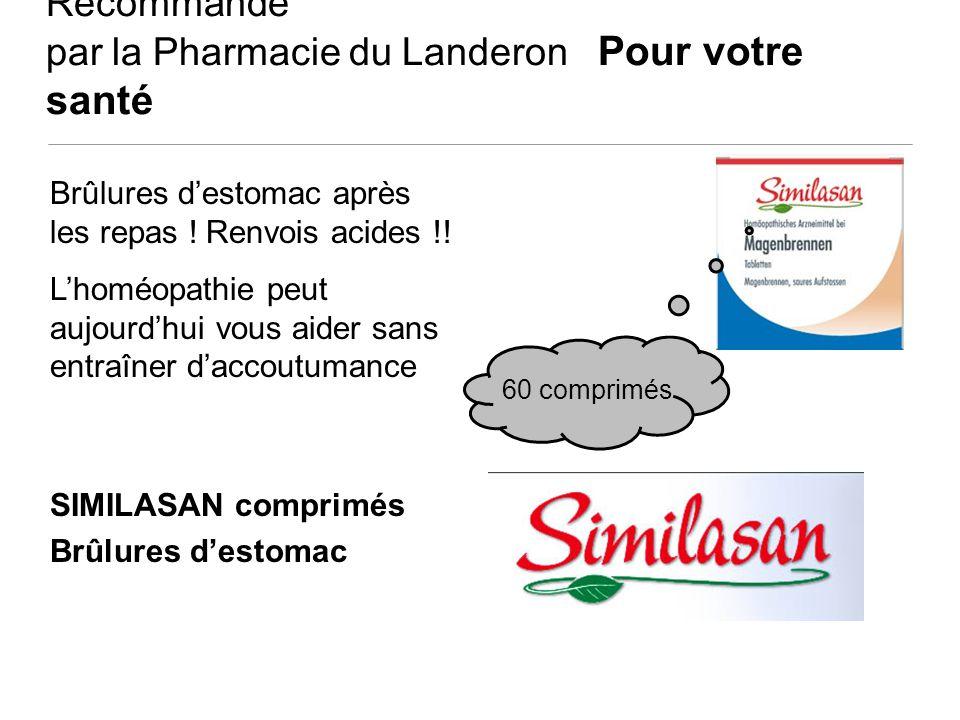 Recommandé par la Pharmacie du Landeron Pour votre santé