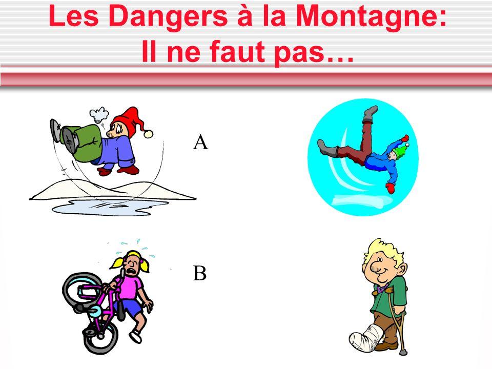 Les Dangers à la Montagne: Il ne faut pas…