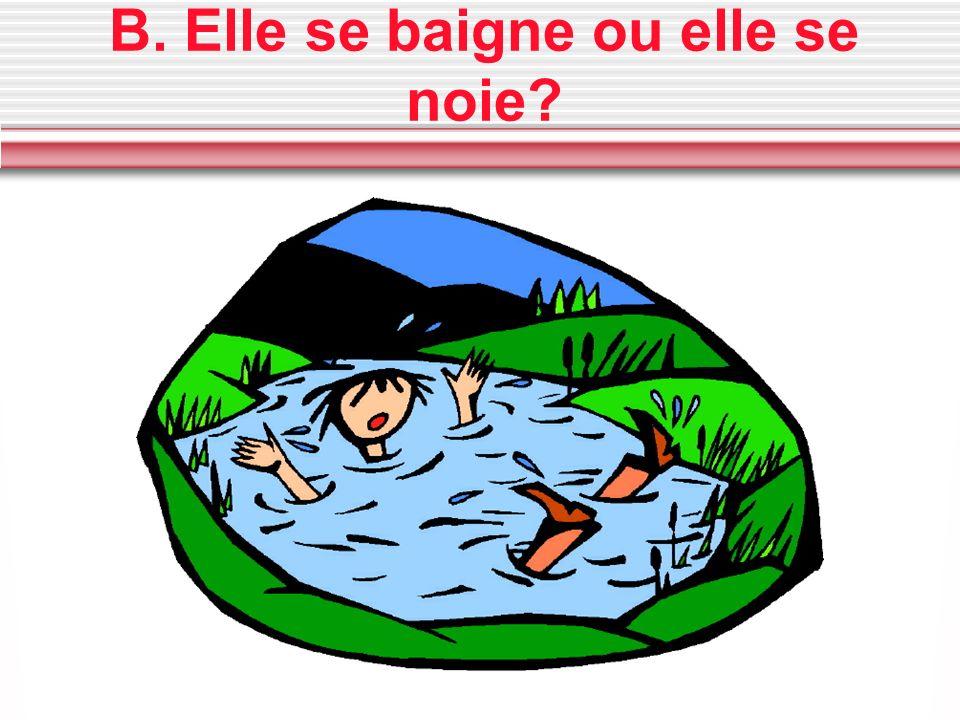 B. Elle se baigne ou elle se noie