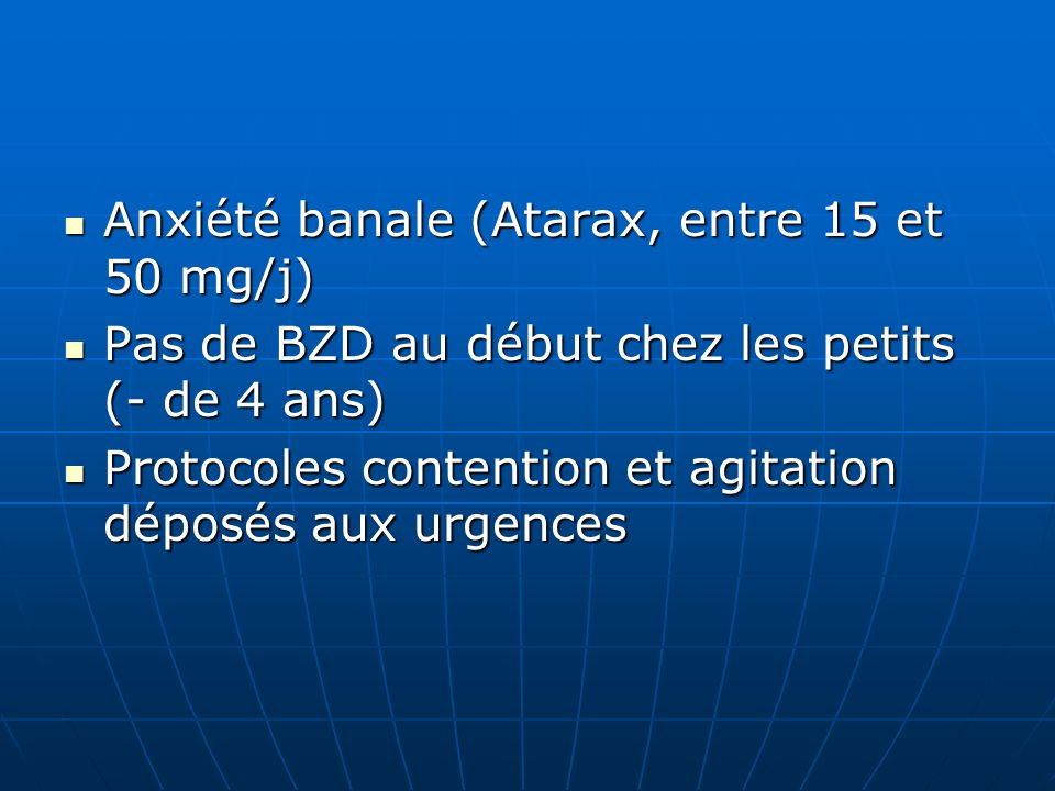 Anxiété banale (Atarax, entre 15 et 50 mg/j)