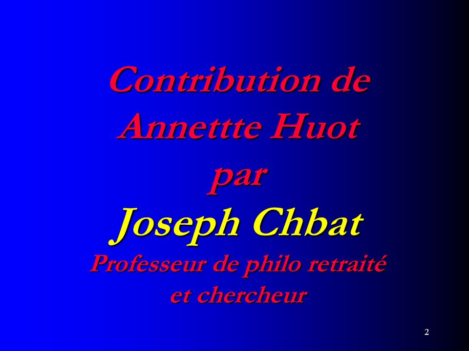 Contribution de Annettte Huot par Joseph Chbat Professeur de philo retraité et chercheur