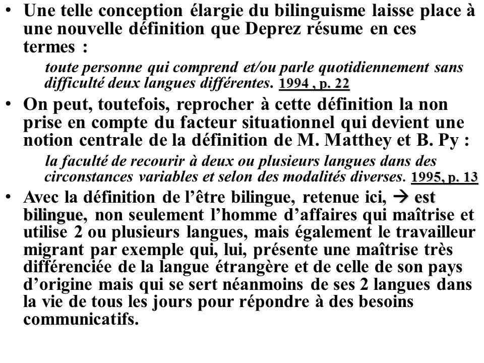 Une telle conception élargie du bilinguisme laisse place à une nouvelle définition que Deprez résume en ces termes :