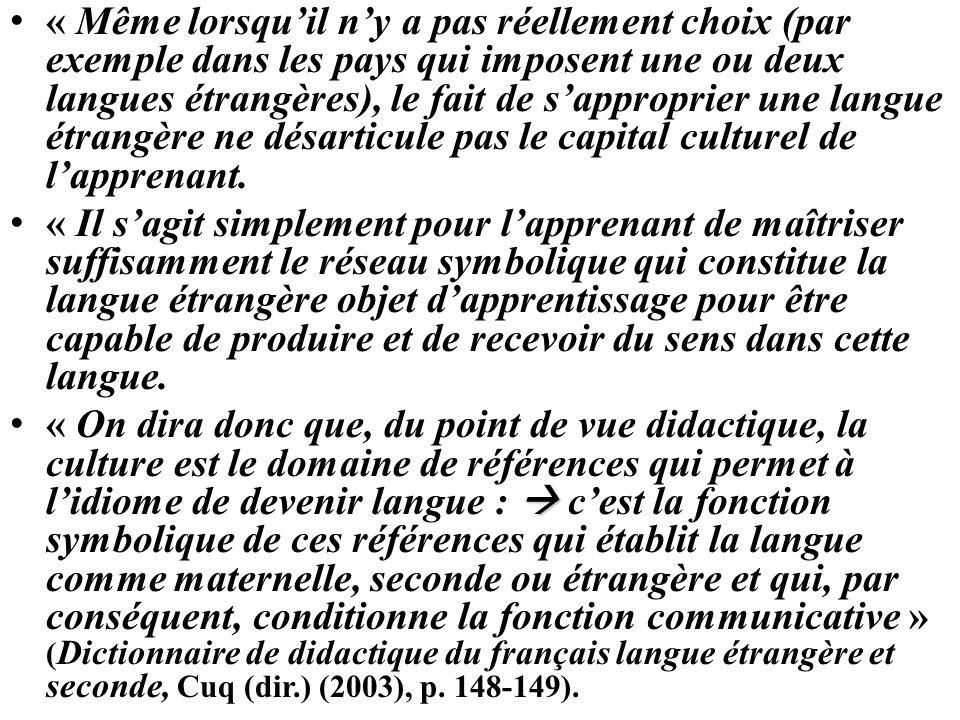« Même lorsqu'il n'y a pas réellement choix (par exemple dans les pays qui imposent une ou deux langues étrangères), le fait de s'approprier une langue étrangère ne désarticule pas le capital culturel de l'apprenant.