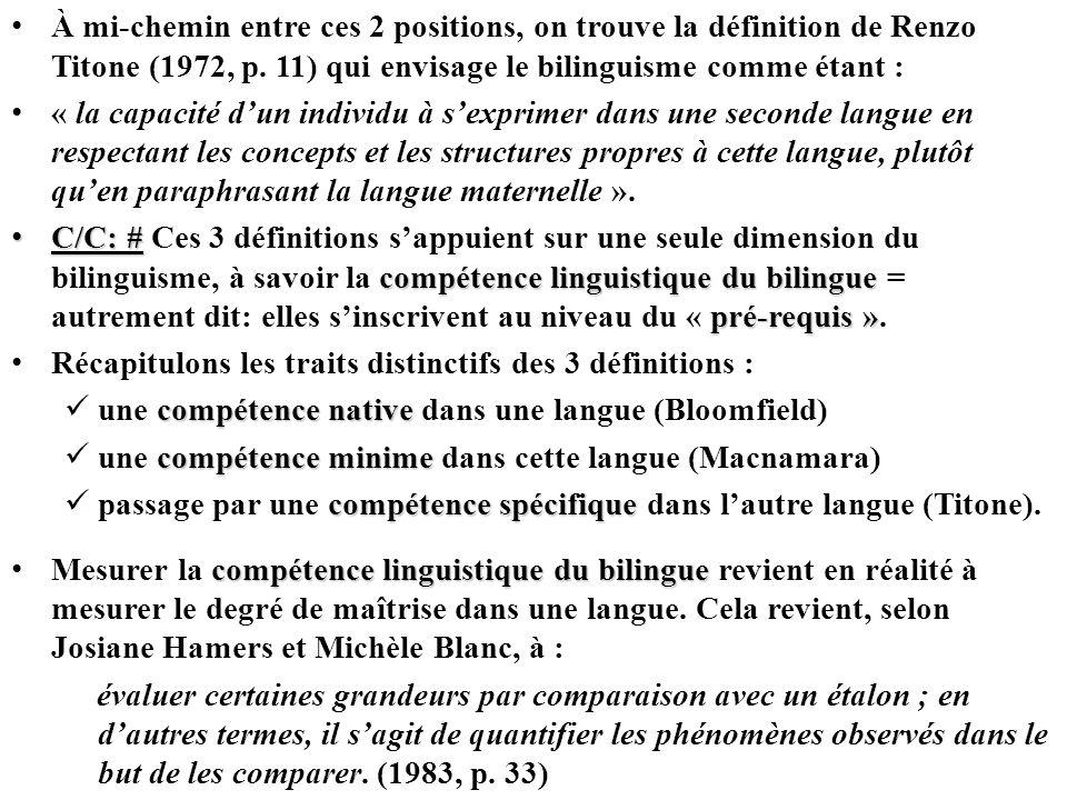 À mi-chemin entre ces 2 positions, on trouve la définition de Renzo Titone (1972, p. 11) qui envisage le bilinguisme comme étant :