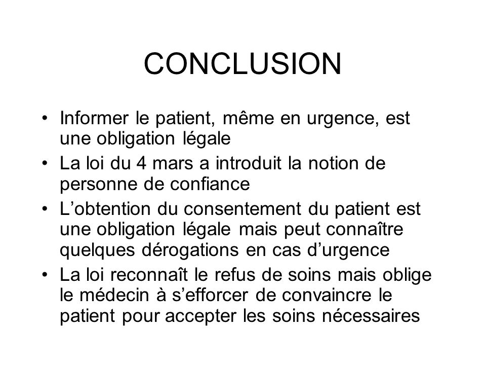 CONCLUSIONInformer le patient, même en urgence, est une obligation légale. La loi du 4 mars a introduit la notion de personne de confiance.