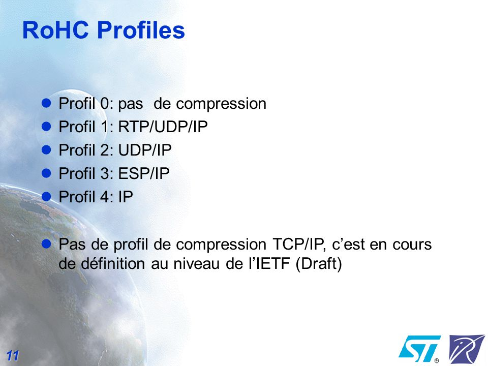 RoHC Profiles Profil 0: pas de compression Profil 1: RTP/UDP/IP