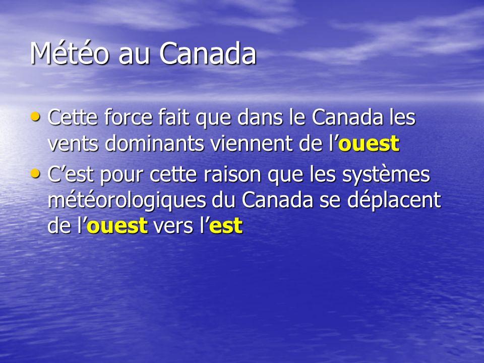 Météo au Canada Cette force fait que dans le Canada les vents dominants viennent de l'ouest.