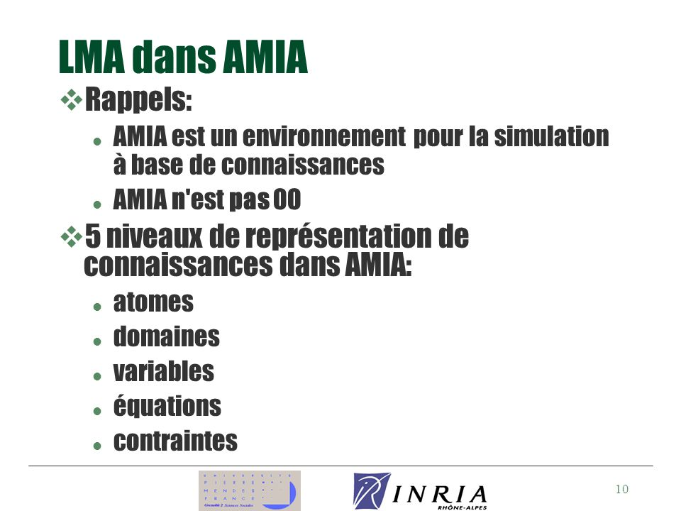 LMA dans AMIA Rappels: AMIA est un environnement pour la simulation à base de connaissances. AMIA n est pas OO.