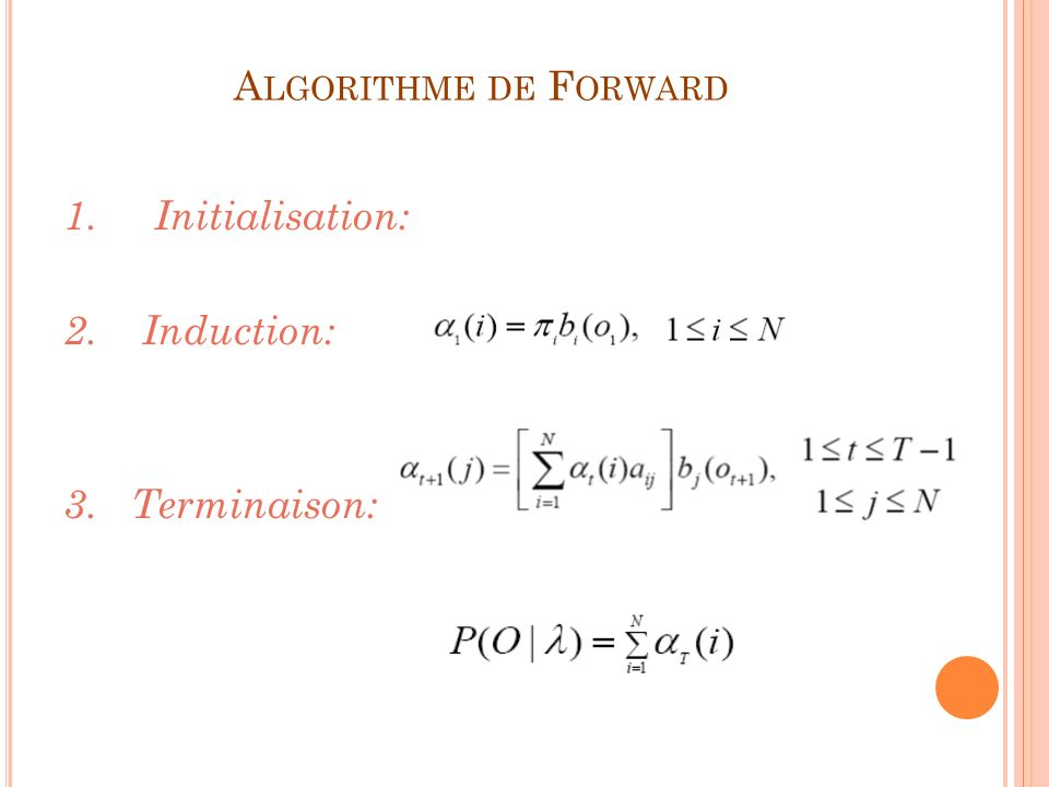 Algorithme de Forward 1. Initialisation: 2. Induction: 3. Terminaison: