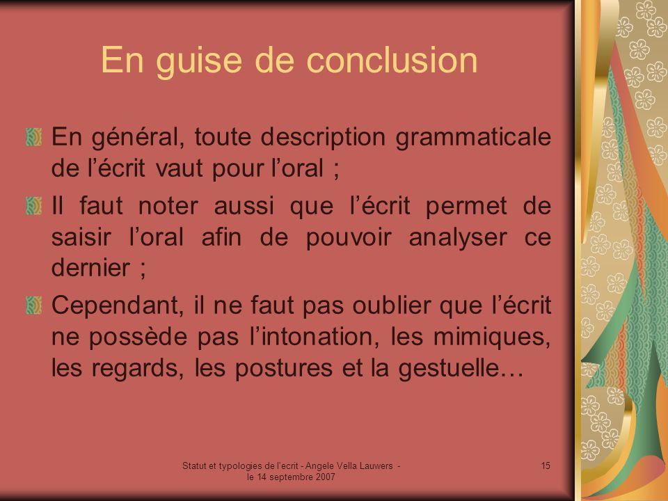 En guise de conclusion En général, toute description grammaticale de l'écrit vaut pour l'oral ;