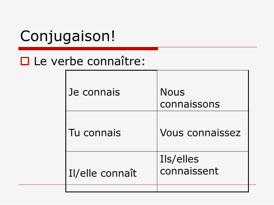 Conjugaison! Le verbe connaître: Je connais Nous connaissons
