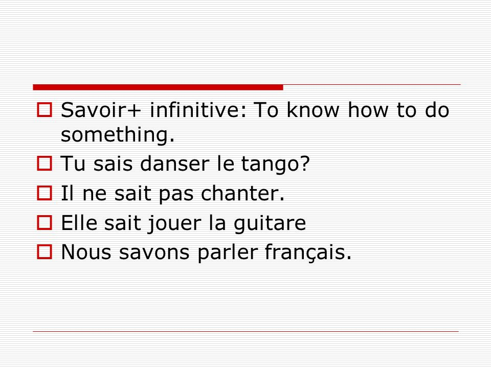 Savoir+ infinitive: To know how to do something.
