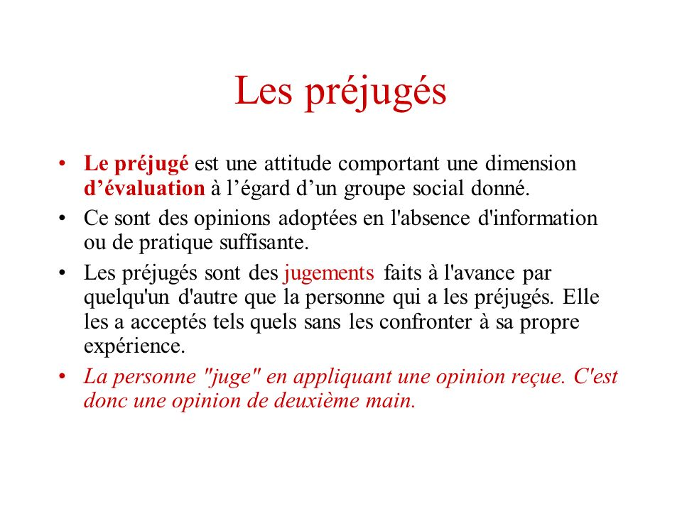 Les préjugésLe préjugé est une attitude comportant une dimension d'évaluation à l'égard d'un groupe social donné.