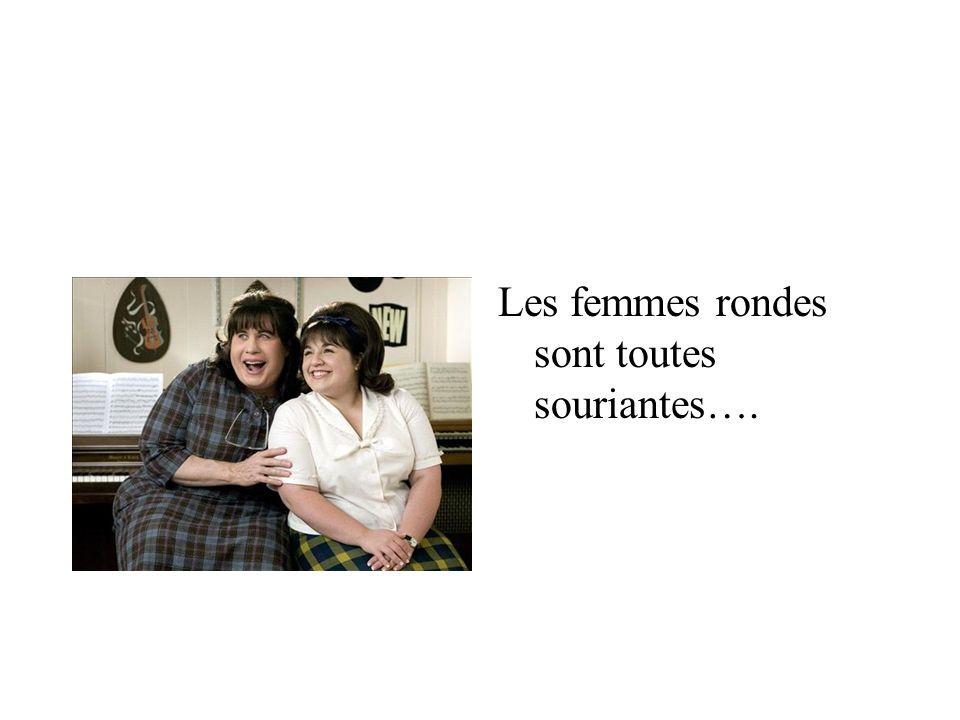 Les femmes rondes sont toutes souriantes….