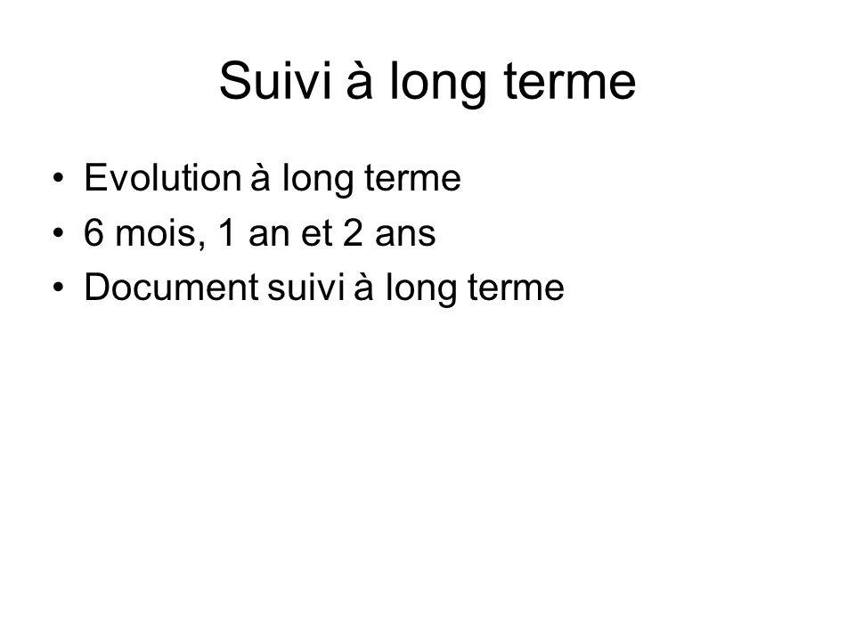Suivi à long terme Evolution à long terme 6 mois, 1 an et 2 ans