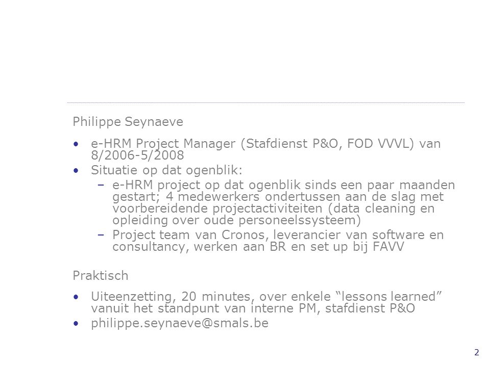 Philippe Seynaeve e-HRM Project Manager (Stafdienst P&O, FOD VVVL) van 8/2006-5/2008. Situatie op dat ogenblik: